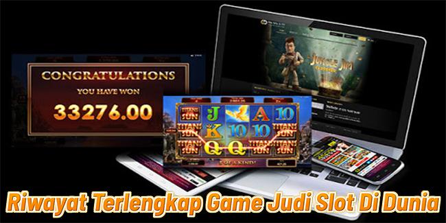 Riwayat Terlengkap Game Judi Slot Di Dunia